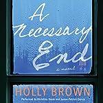 A Necessary End: A Novel | Holly Brown