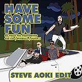 Have Some Fun (feat. Cee Lo, Pitbull & Juicy J) [Steve Aoki Edit]