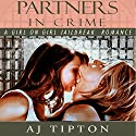 Partners in Crime: A Girl on Girl Jailbreak Romance Audiobook by AJ Tipton Narrated by Risa Pappas