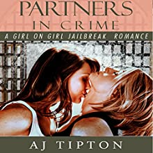Partners in Crime: A Girl on Girl Jailbreak Romance (       UNABRIDGED) by AJ Tipton Narrated by Risa Pappas