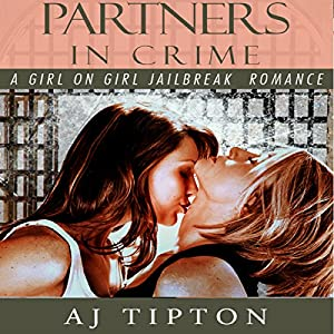 Partners in Crime: A Girl on Girl Jailbreak Romance Audiobook