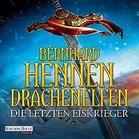 Die letzten Eiskrieger (Drachenelfen 4) Hörbuch von Bernhard Hennen Gesprochen von: Detlef Bierstedt