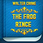 The Frog Prince and Other Stories: The Original Classic Edition | Walter Crane
