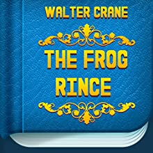 The Frog Prince and Other Stories: The Original Classic Edition (       UNABRIDGED) by Walter Crane Narrated by Anastasia Bertollo