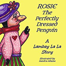 Rosie The Perfectly Dressed Penguin: Lambsy La La Stories, Book 2 (       UNABRIDGED) by Lambsy La La Narrated by Lambsy La La
