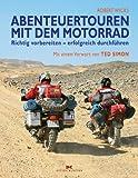Abenteuertouren mit dem Motorrad: Richtig vorbereiten - erfolgreich durchführen / Mit einem Vorwort von Ted Simon