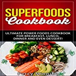 Superfoods Cookbook: Ultimate Power Foods Cookbook for Breakfast, Lunch, Dinner and Even Dessert! | Percy Minnifie