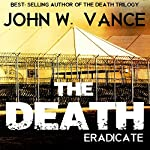 The Death: Eradicate: The Death Trilogy, Book 2 | John W. Vance