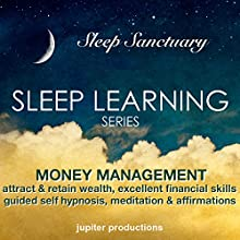Money Management: Attract & Retain Wealth, Excellent Financial Skills: Guided Self Hypnosis, Meditation & Affirmations (       UNABRIDGED) by Jupiter Productions Narrated by Anna Thompson