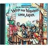"""Wild und verwegen �bers Meer. CD: Eine frische Mischung aus Liedern, Lern- und Lachtexten. Mit Shanties und Seefahrtsongs rund um das Leben an Bordvon """"Hartmut H�fele"""""""
