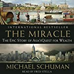 The Miracle: The Epic Story of Asia's Quest for Wealth | Michael Schuman