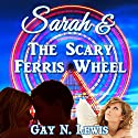 Sarah and the Scary Ferris Wheel Audiobook by Gay N Lewis Narrated by Christy Williamson