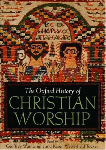 The Oxford History of Christian Worship, GEOFFREY WAINWRIGHT, KAREN TUCKER