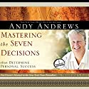 Mastering the Seven Decisions: That Determine Personal Success (       UNABRIDGED) by Andy Andrews Narrated by Andy Andrews