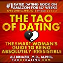 The Tao of Dating: The Smart Woman's Guide to Being Absolutely Irresistible (       UNABRIDGED) by Ali Binazir, MD Narrated by Ali Binazir, MD