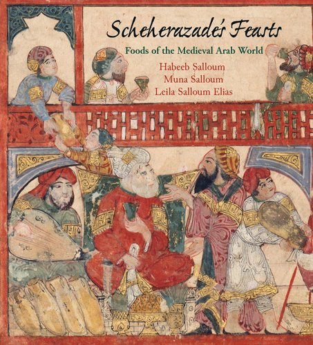 Scheherazade 39 s feasts foods of the medieval arab world by for A treasury of persian cuisine