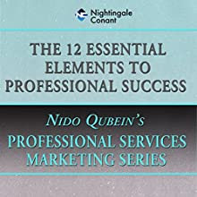 The 12 Essential Elements of Professional Success  by Nido Qubein Narrated by Nido Qubein
