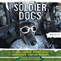 Soldier Dogs: The Untold Story of America's Canine Heroes (       UNABRIDGED) by Maria Goodavage Narrated by Nicole Vilencia