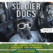 Soldier Dogs: The Untold Story of America's Canine Heroes Audiobook by Maria Goodavage Narrated by Nicole Vilencia