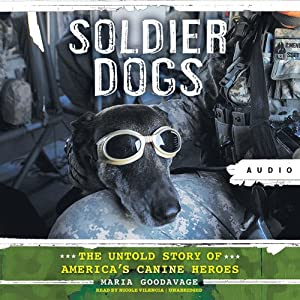 Soldier Dogs: The Untold Story of America's Canine Heroes | [Maria Goodavage]