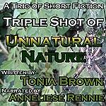 Triple Shot of Unnatural Nature   Tonia Brown