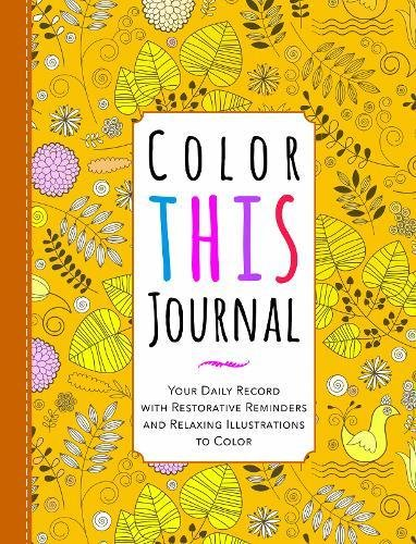 Color This Journal Your Daily Record with Restorative Reminders and Relaxing Illustrations to Color [Publishing, Racehorse] (Tapa Dura)