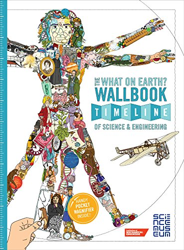 The What on Earth? Wallbook Timeline of Science & Engineering: The Amazing Story of Human Invention from the Stone Age to the Present Day