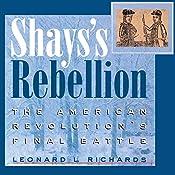 Shays's Rebellion: The American Revolution's Final Battle | [Leonard L. Richards]