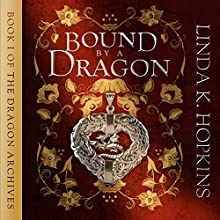 Bound by a Dragon: The Dragon Archives, Book 1 Audiobook by Linda K. Hopkins Narrated by Linda Hopkins