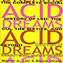 Acid Dreams: The Complete Social History of LSD: The CIA, the Sixties, and Beyond (       UNABRIDGED) by Martin A. Lee, Bruce Shlain Narrated by Oliver Wyman