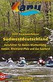 Gewässerführer Südwestdeutschland: Kanuführer für Baden-Württemberg, Hessen, Rheinland-Pfalz und das Saarland (DKV-Regionalführer)