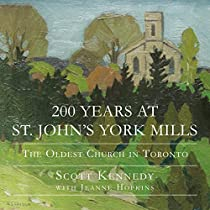 200 YEARS AT ST. JOHN'S YORK MILLS: THE OLDEST CHURCH IN TORONTO