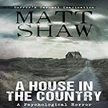 A House in the Country: A Tale of Psychological Horror (       UNABRIDGED) by Matt Shaw Narrated by Wayne Farrell