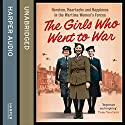 The Girls Who Went to War: Heroism, Heartache and Happiness in the Wartime Women's Forces Hörbuch von Duncan Barrett, Nuala Calvi Gesprochen von: Tania Rodrigues