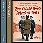 The Girls Who Went to War: Heroism, Heartache and Happiness in the Wartime Women's Forces | Duncan Barrett,Nuala Calvi