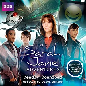 The Sarah Jane Adventures: Deadly Download | [Jason Arnopp]