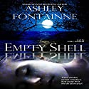 Empty Shell (       UNABRIDGED) by Ashley Fontainne Narrated by Sara Morsey