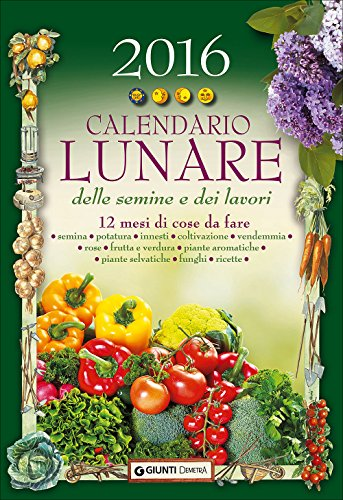 Calendario lunare delle semine e dei lavori 2016 12 mesi di cose da fare PDF