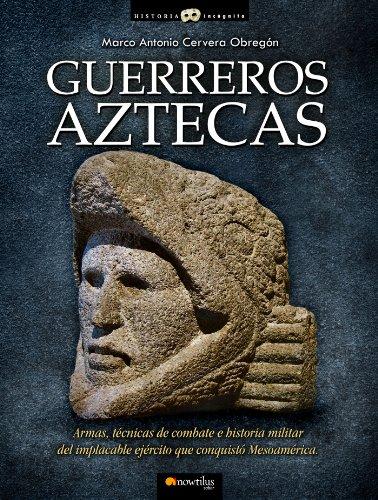 Guerreros aztecas (Historia Incognita / Unknown History) (Spanish Edition)