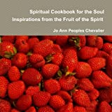 img - for Spiritual Cookbook for the Soul, Inspirations from the Fruit of the Spirit book / textbook / text book