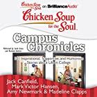 Chicken Soup for the Soul: Campus Chronicles: 101 Inspirational, Supportive, and Humorous Stories about Life in College Hörbuch von Jack Canfield, Mark Victor Hansen, Amy Newmark, Madeline Clapps Gesprochen von: Sarah Grace, MacLeod Andrews