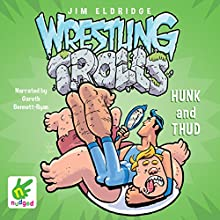 Hunk and Thud: Wrestling Trolls: Match Two: Wrestling Trolls, Book 2 (       UNABRIDGED) by Jim Eldridge Narrated by Gareth Bennett-Ryan