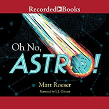 Oh No, Astro! Audiobook by Matt Roeser Narrated by L. J. Ganser