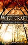 Witchcraft: A Beginner's Guide To Wic...