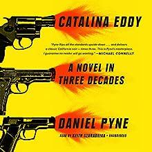 Catalina Eddy: A Novel in Three Decades Audiobook by Daniel Pyne Narrated by Keith Szarabajka
