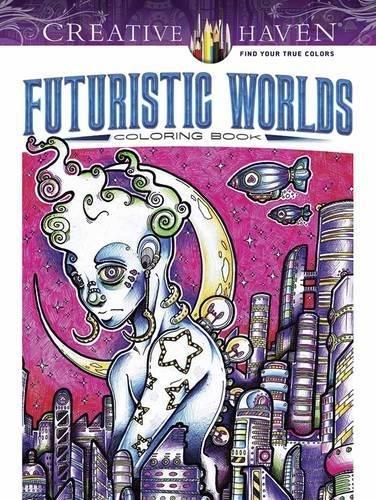 Creative Haven Futuristic Worlds Coloring Book (Adult Coloring) [Carrington, Josh] (Tapa Blanda)
