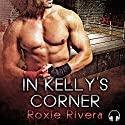 In Kelly's Corner: Fighting Connollys, Book 1 (       UNABRIDGED) by Roxie Rivera Narrated by Clementine Cage