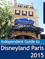 The Independent Guide to Disneyland Paris 2015 (English Edition)