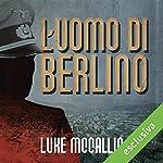 L'uomo di Berlino: La prima indagine di Gregor Reinhardt | Luke McCallin