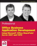 img - for Professional Office Business Application Development: Using Microsoft Office SharePoint Server 2007 and VSTO (Wrox Programmer to Programmer) book / textbook / text book